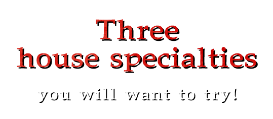 Three house specialties